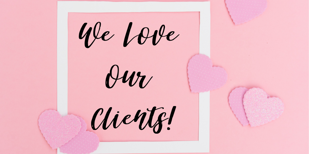 We Love Our Clients!