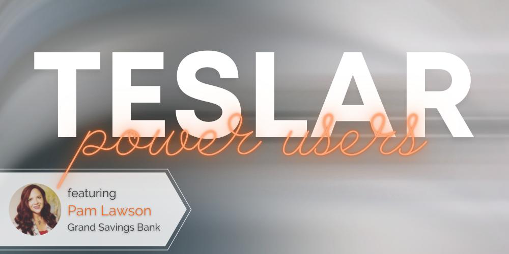 Teslar Power Users: Pam Lawson of Grand Savings Bank