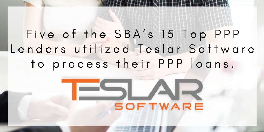 Five of the SBA's 15 Top PPP Lenders utilized Teslar Software to process their PPP loans