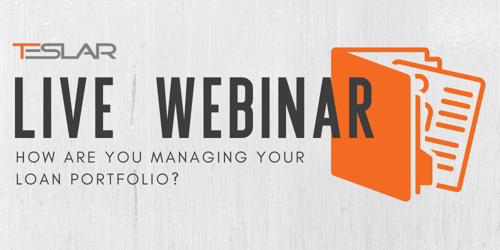 Teslar Software Live Webinar: How Are You Managing Your Loan Portfolio?