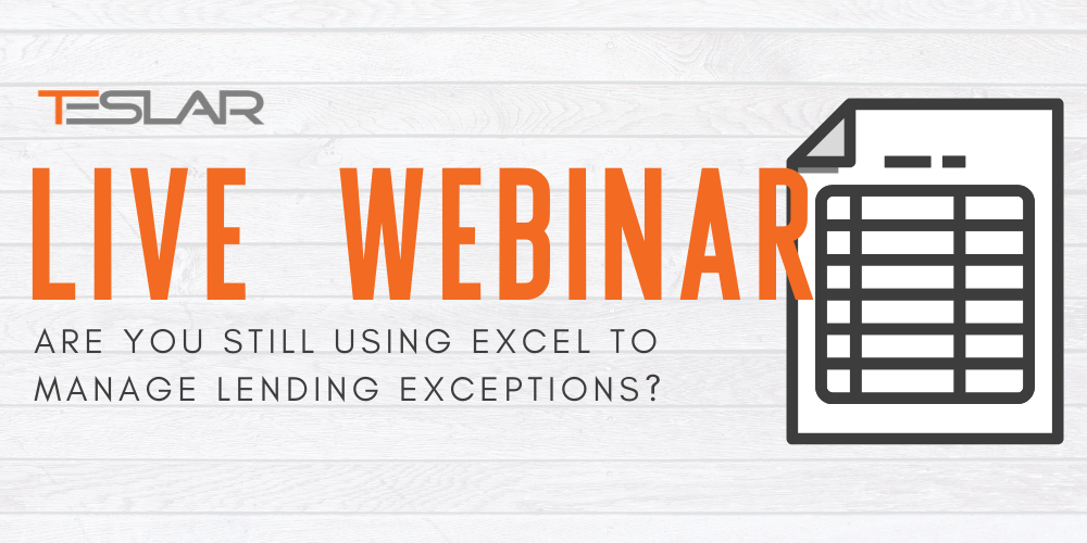 Teslar Software Live Webinar: Are You Still Using Excel to Manage Lending Exceptions?
