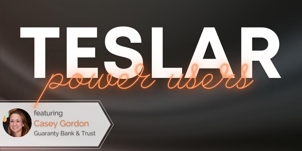 Teslar Power Users: Casey Gordon of Guaranty Bank & Trust