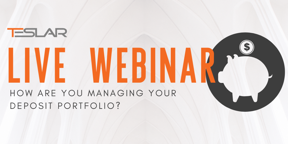 Teslar Live Webinar: How Are You Managing Your Deposit Portfolio?