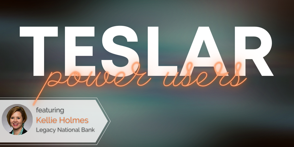 Teslar Power Users: Kellie Holmes of Legacy National Bank