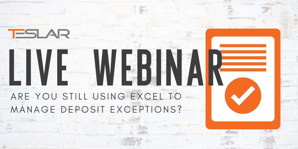 Teslar Live Webinar Are You Still Using Excel to Manage Deposit Exceptions?