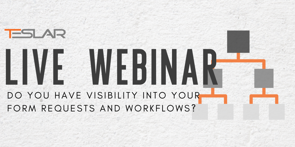 Teslar Live Webinar: Do You Have Visibility Into Your Form Requests and Workflows?